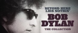 Bob Dylan:  Beyond Here Lies Nothin' – The Collection