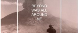Young Man:  Beyond Was All Around Me