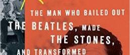 Allen Klein: The Man Who Bailed Out The Beatles, Made The Stones, and Transformed Rock and Roll