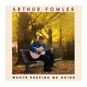Arthur Fowler: What Keeps Me Going On