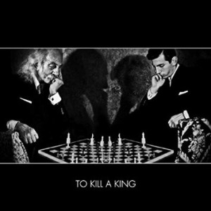 To Kill a King: To Kill a King