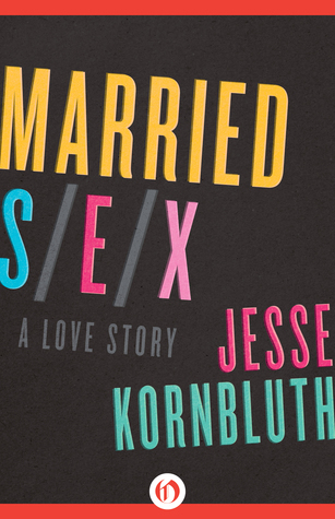 We talk with Jesse Kornbluth about his first novel Married Sex: A Love Story