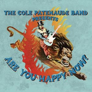 The Cole Patenaude Band: Are You Happy Now?